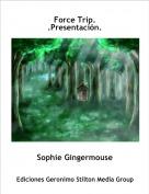Sophie Gingermouse - Force Trip. .Presentación.