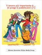 Laurina10----> Laura!! <3 - Il tesoro più importante è...(ti prego G pubblicalo!) [1]