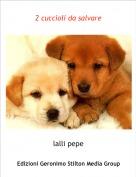 lalli pepe - 2 cuccioli da salvare