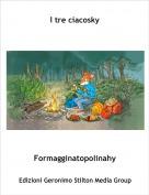 Formagginatopolinahy - I tre ciacosky