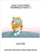 GUAY500 - UNAS VACACIONES HOORRIBLES PARTE 3
