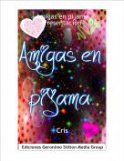 Cris - Amigas en pijama~Presentación~