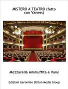 Mozzarella Ammuffita e Vane - MISTERO A TEATRO (fatto con Vaness)
