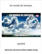 alex910 - Un mundo de fantasia.