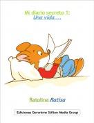 Ratolina Ratisa - Mi diario secreto 1:Una vida....