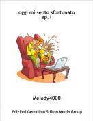 Melody4000 - oggi mi sento sfortunato ep.1