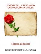 Topessa Belsorriso - L'ENIGMA DELLA PERGAMENA CHE PROFUMAVA DI ROSE