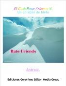 Android. - El Club Rato-Friends V.Un corazón de hielo