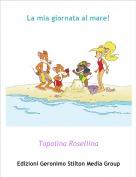Topolina Rosellina - La mia giornata al mare!