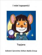 Topjana - I miei topoamici