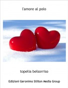 topelia belsorriso - l'amore al polo