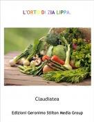 Claudiatea - L'ORTO DI ZIA LIPPA.