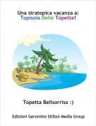Topetta Bellsorriso :) - Una stratopica vacanza a:Topisola Delle Topette!