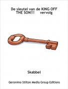 Skabbel - De sleutel van de KING OFF THE SON!!!     vervolg