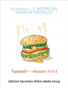Topinas01--->Alessia!<3<3<3 - Un mistero...IL MISTERO DEL PANINO DI CRISTALLO!!