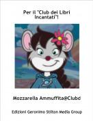 """Mozzarella Ammuffita@Clubd - Per il """"Club dei Libri Incantati""""!"""