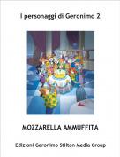 MOZZARELLA AMMUFFITA - I personaggi di Geronimo 2