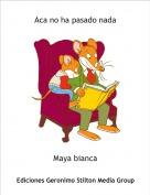 Maya bianca - Aca no ha pasado nada