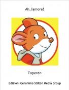 Toperen - Ah,l'amore!