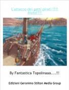 By Fantastica Topolinaaa....!!! 3 - L'attacco dei gatti pirati !!!! Aiuto!!!!