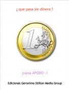 joana APODO :! - ¿ que pasa sin dinero ?