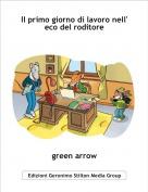 green arrow - Il primo giorno di lavoro nell' eco del roditore