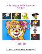 TopoFabi - Alla ricerca delle 7 uova di Pasqua!