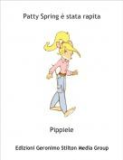 Pippiele - Patty Spring è stata rapita