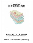 """MOZZARELLA AMMUFFITA - """"Topo-blog"""":EDIZIONE SPECIALE!"""