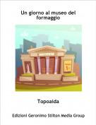Topoaida - Un giorno al museo del formaggio