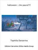 Topitilla Danzerina - halloween : che paura!!!!