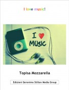 Topisa Mozzarella - I love music!