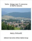 Matty-Stilton02 - Sotto  Asiago (per il concorso di Baffo Astuto)