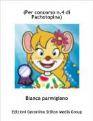 Bianca parmigiano - (Per concorso n.4 di Pachotopina)