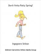 Ingegnere Stilton - Dov'è finita Patty Spring?