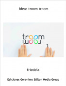 friedela - ideas troom troom