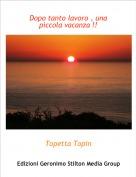 Topetta Topin - Dopo tanto lavoro , una piccola vacanza !!
