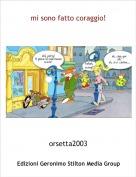 orsetta2003 - mi sono fatto coraggio!