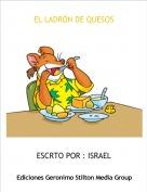 ESCRTO POR : ISRAEL - EL LADRÓN DE QUESOS