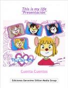 """Cuenta Cuentos - This is my life""""Presentación"""""""