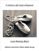 Luna Weasley Black - Il mistero del teatro Dupount