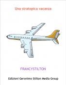 FRANCYSTILTON - Una stratopica vacanza