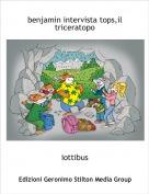 iottibus - benjamin intervista tops,il triceratopo