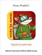 Topella Cavallerizza - Forza, Pivello!!!