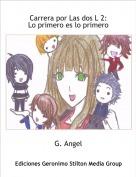 G. Angel - Carrera por Las dos L 2:Lo primero es lo primero