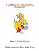 Cosmo Scienzasquiit - IL MISTERO DEL GORGONZOLA SCOMPARSO