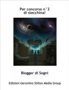 Blogger di Sogni - Per concorso n°2di stecchina!