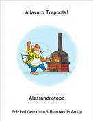 Alessandrotopo - A lavoro Trappola!
