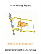 Annusatina Grattugiosa 3> - Arrivo fantasy Topazia