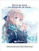 Alejandra - Diario de Annie...La decepción de Annie...